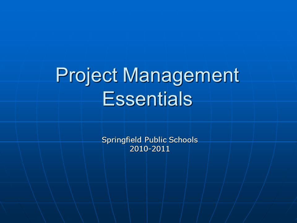 Project Management Essentials Springfield Public Schools 2010-2011