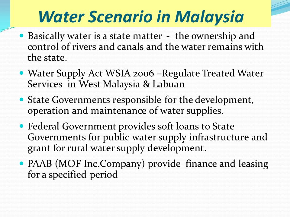 Water Scenario in Malaysia Basically water is a state matter - the ownership and control of rivers and canals and the water remains with the state.