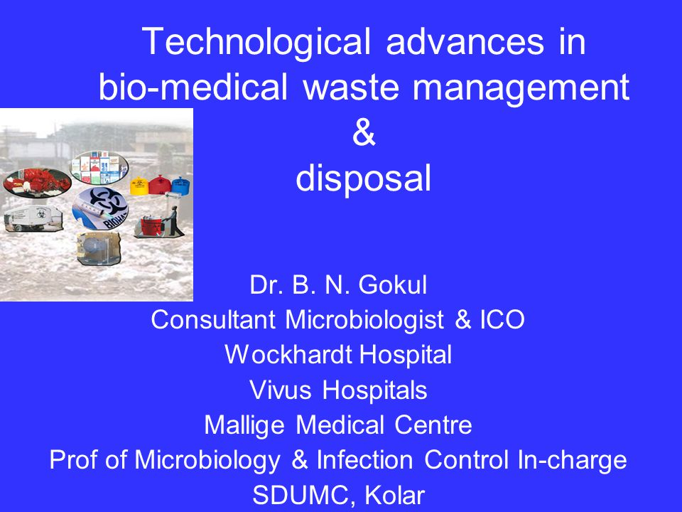 Technological advances in bio-medical waste management & disposal Dr.
