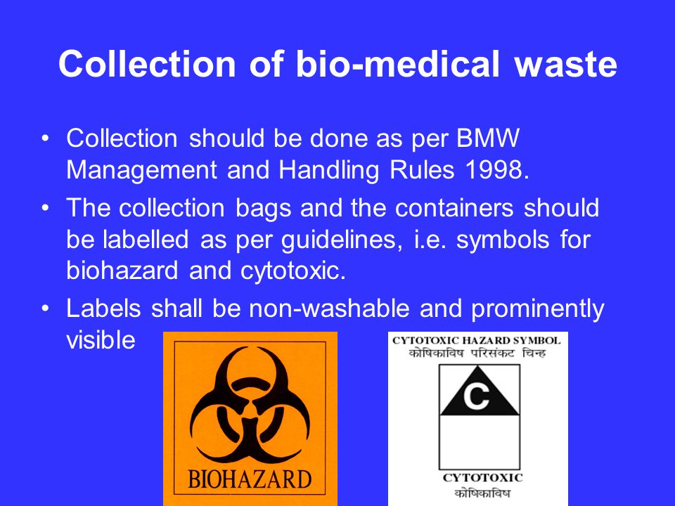 Collection of bio-medical waste Collection should be done as per BMW Management and Handling Rules 1998.