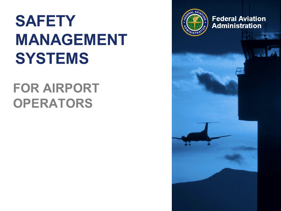 Federal Aviation Administration SAFETY MANAGEMENT SYSTEMS FOR AIRPORT OPERATORS