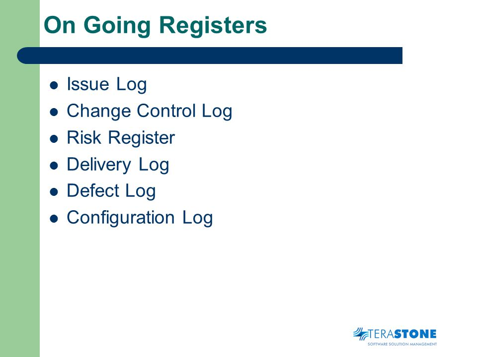 On Going Registers Issue Log Change Control Log Risk Register Delivery Log Defect Log Configuration Log