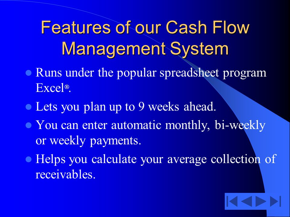 Features of our Cash Flow Management System Runs under the popular spreadsheet program Excel.