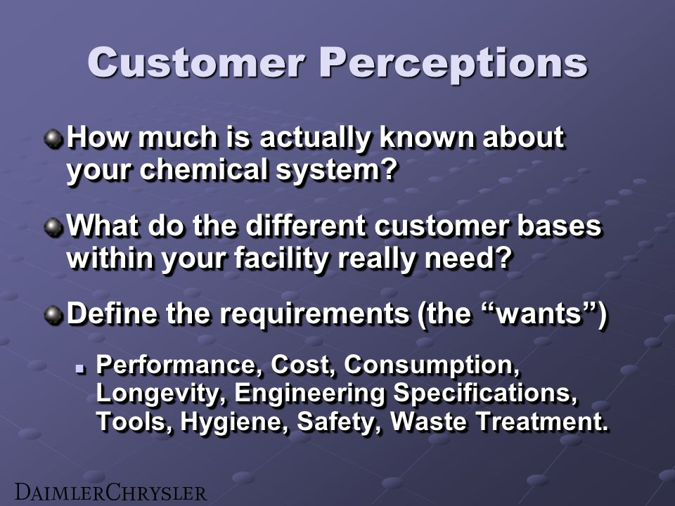 Customer Perceptions How much is actually known about your chemical system.
