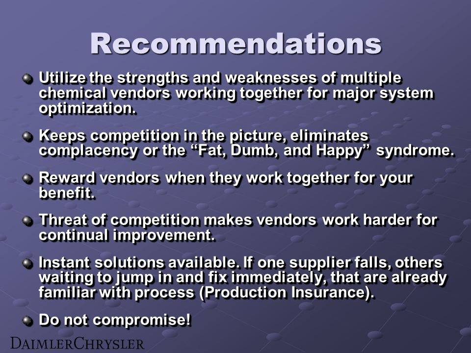 Recommendations Utilize the strengths and weaknesses of multiple chemical vendors working together for major system optimization.