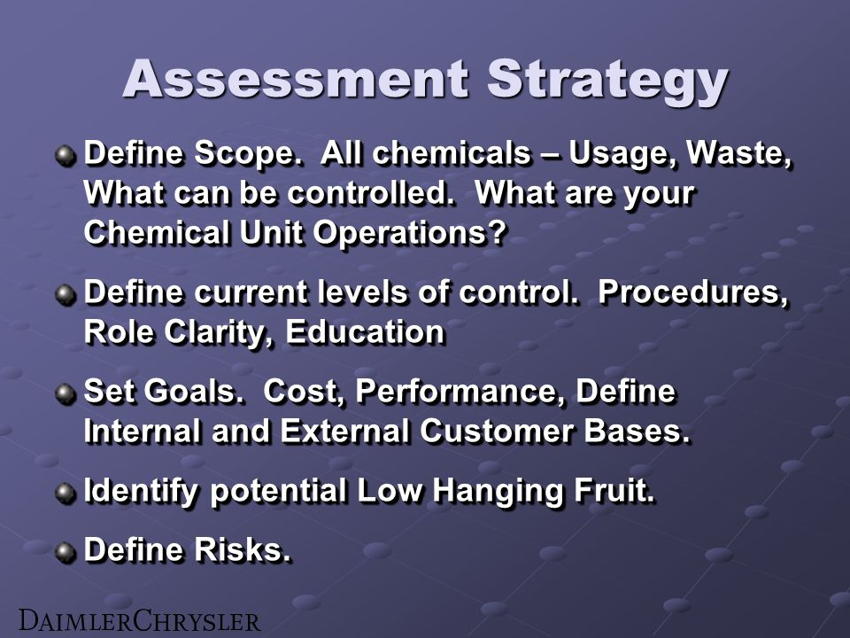Assessment Strategy Define Scope. All chemicals – Usage, Waste, What can be controlled.