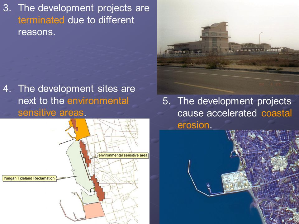 5.The development projects cause accelerated coastal erosion.
