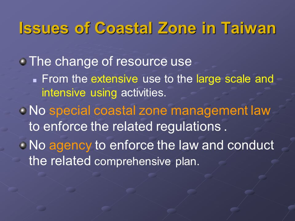 Issues of Coastal Zone in Taiwan The change of resource use From the extensive use to the large scale and intensive using activities.