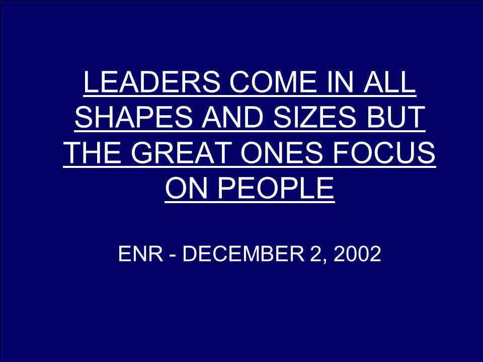 LEADERS COME IN ALL SHAPES AND SIZES BUT THE GREAT ONES FOCUS ON PEOPLE ENR - DECEMBER 2, 2002
