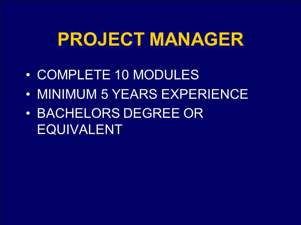 PROJECT MANAGER COMPLETE 10 MODULES MINIMUM 5 YEARS EXPERIENCE BACHELORS DEGREE OR EQUIVALENT