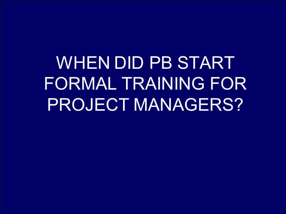 WHEN DID PB START FORMAL TRAINING FOR PROJECT MANAGERS