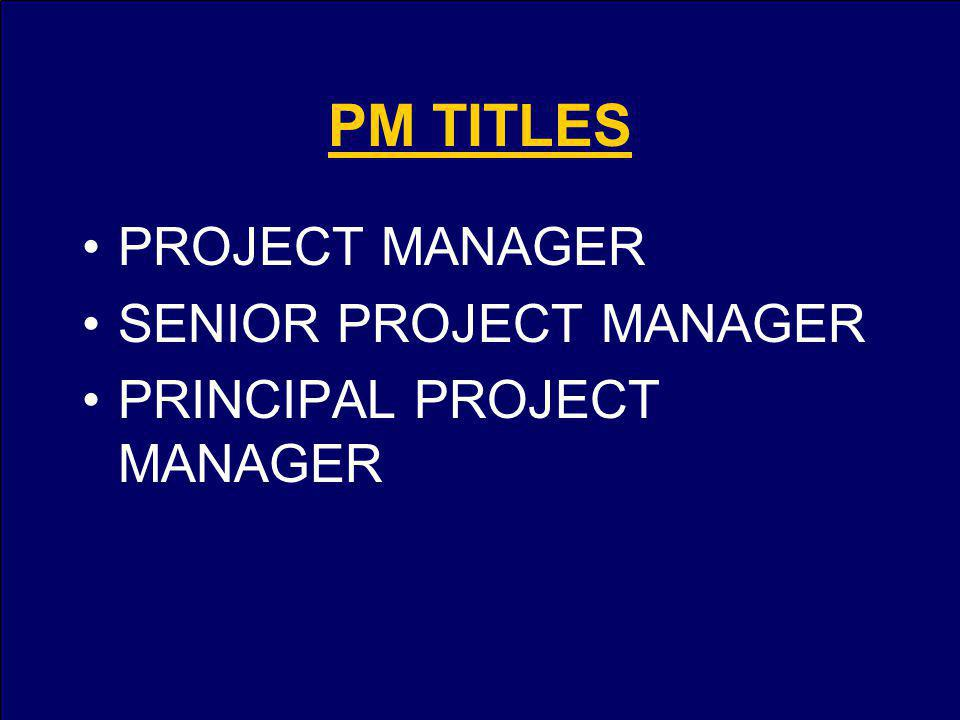 PM TITLES PROJECT MANAGER SENIOR PROJECT MANAGER PRINCIPAL PROJECT MANAGER