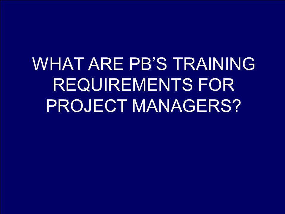 WHAT ARE PBS TRAINING REQUIREMENTS FOR PROJECT MANAGERS