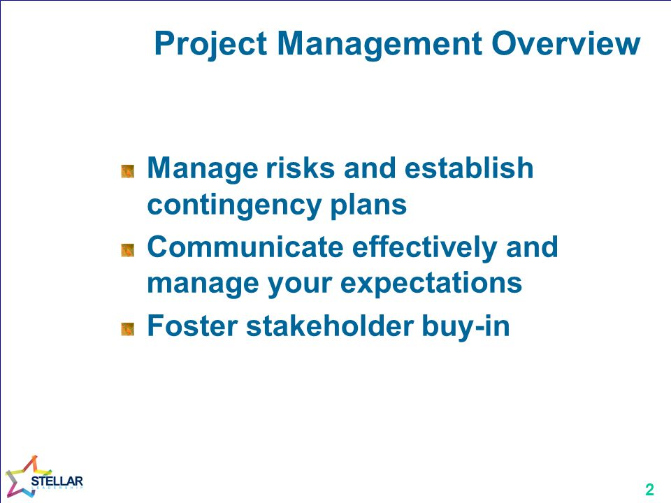 2 Project Management Overview Manage risks and establish contingency plans Communicate effectively and manage your expectations Foster stakeholder buy-in