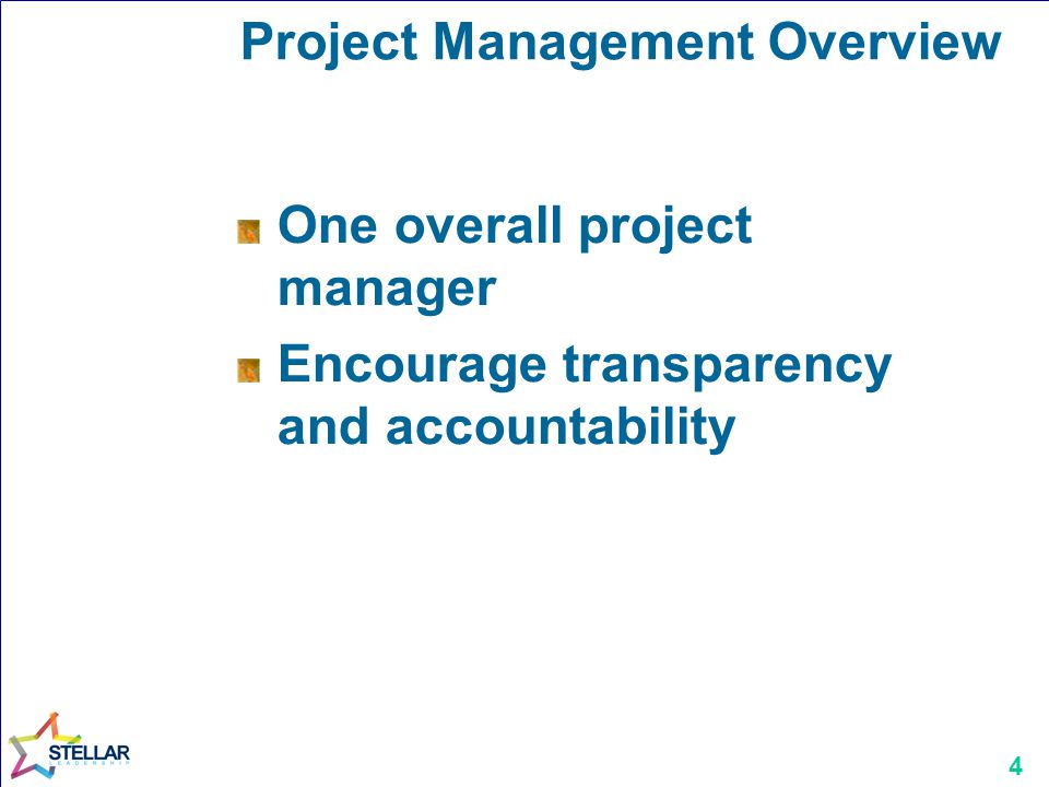 4 Project Management Overview One overall project manager Encourage transparency and accountability