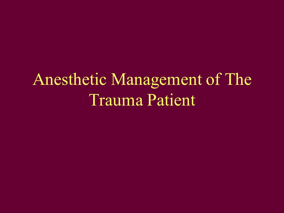 Anesthetic Management of The Trauma Patient