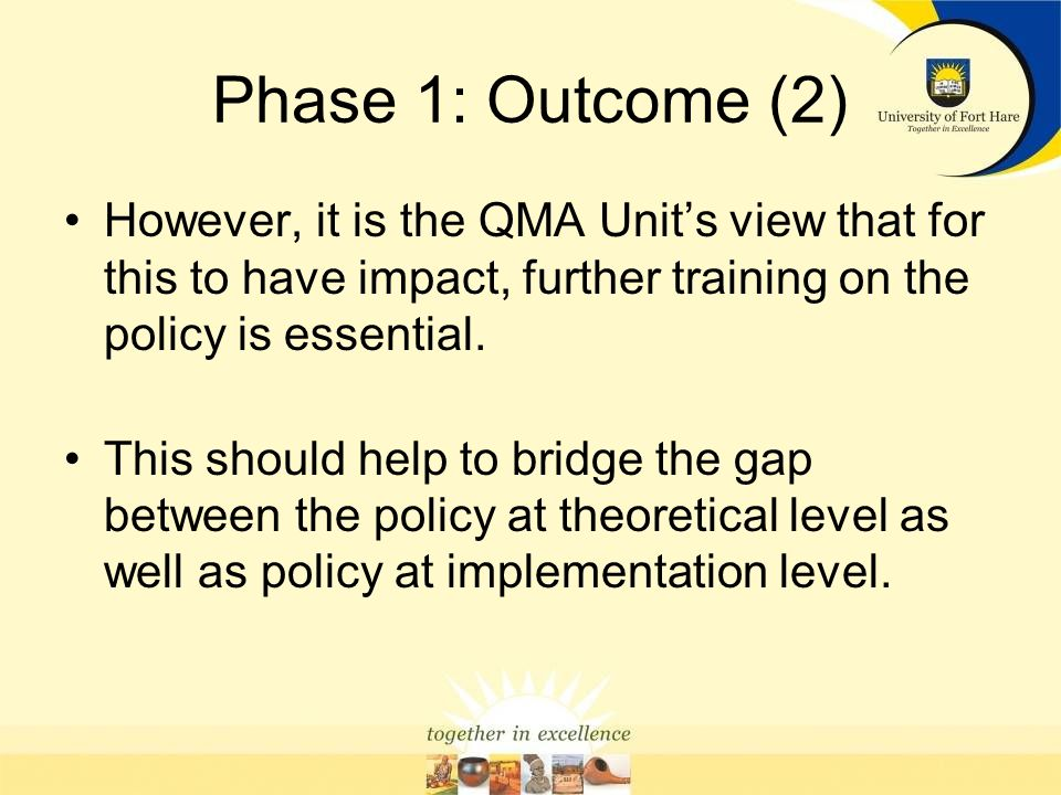 Phase 1 Outcome (1) Quality Policy that serves to regulate the use of the system It was adopted by Senate on 01 November 2007 and Council on 23 November 2007