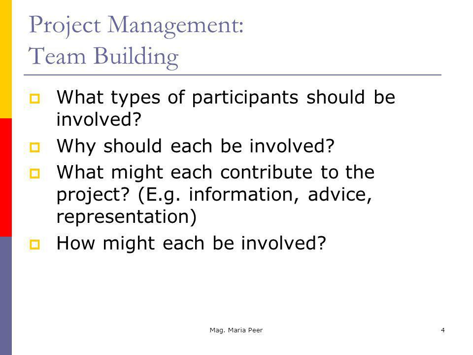 Mag. Maria Peer4 Project Management: Team Building What types of participants should be involved.