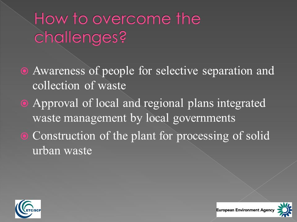 Awareness of people for selective separation and collection of waste Approval of local and regional plans integrated waste management by local governments Construction of the plant for processing of solid urban waste