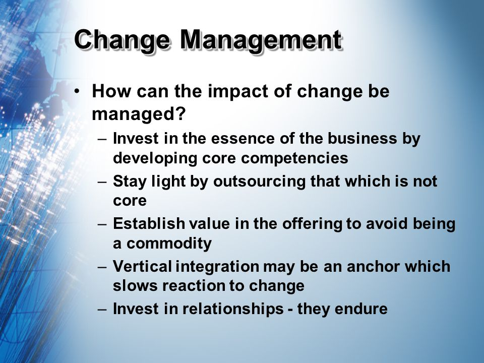 Change Management How can the impact of change be managed.
