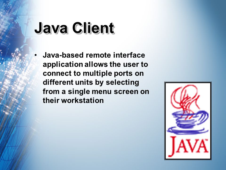 Java Client Java-based remote interface application allows the user to connect to multiple ports on different units by selecting from a single menu screen on their workstation