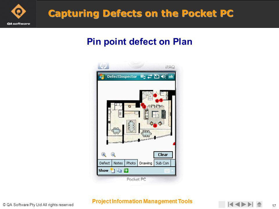 © © QA Software Pty Ltd All rights reserved 17 Project Information Management Tools 17 Project Information Management Tools Pin point defect on Plan Capturing Defects on the Pocket PC