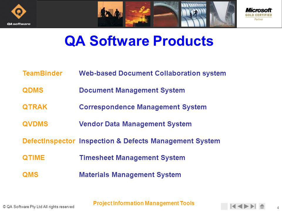 © © QA Software Pty Ltd All rights reserved 4 Project Information Management Tools TeamBinder Web-based Document Collaboration system QDMS Document Management System QTRAK Correspondence Management System QVDMS Vendor Data Management System DefectInspector Inspection & Defects Management System QTIME Timesheet Management System QMS Materials Management System QA Software Products