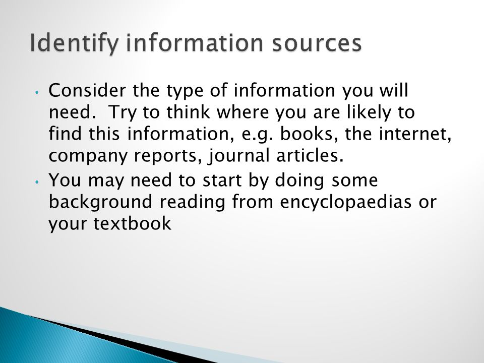 Consider the type of information you will need.