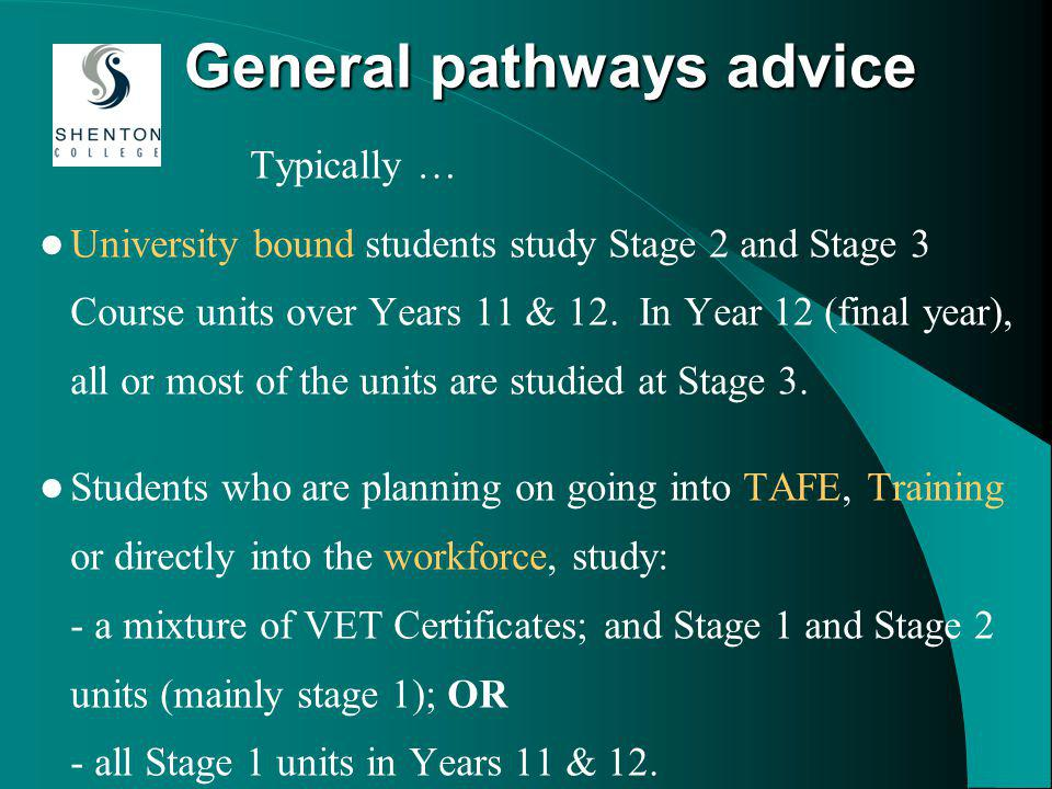 General pathways advice Typically … University bound students study Stage 2 and Stage 3 Course units over Years 11 & 12.