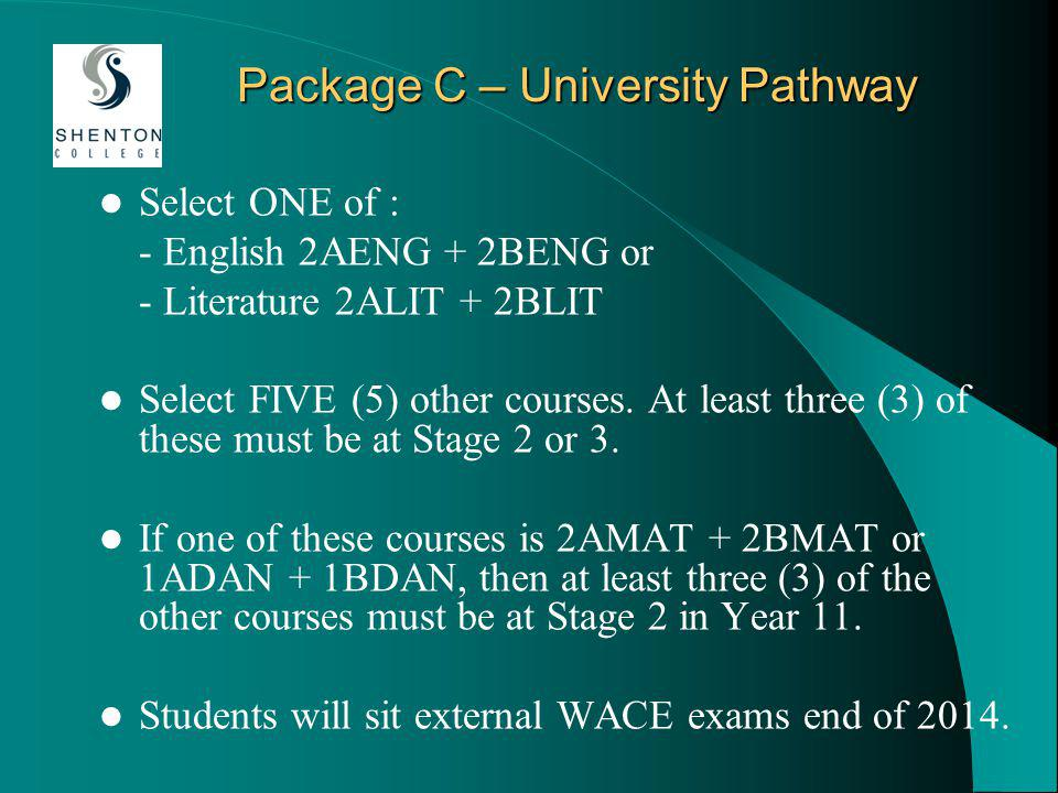 Package C – University Pathway Select ONE of : - English 2AENG + 2BENG or - Literature 2ALIT + 2BLIT Select FIVE (5) other courses.