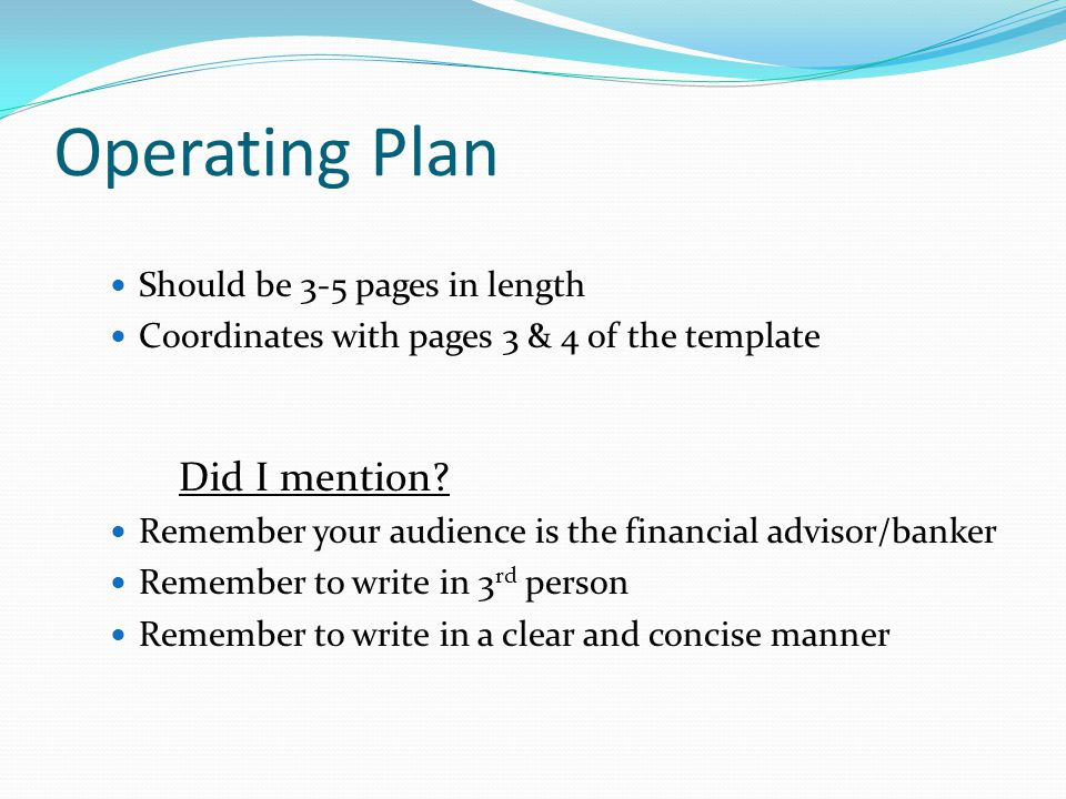 Operating Plan Should be 3-5 pages in length Coordinates with pages 3 & 4 of the template Did I mention.