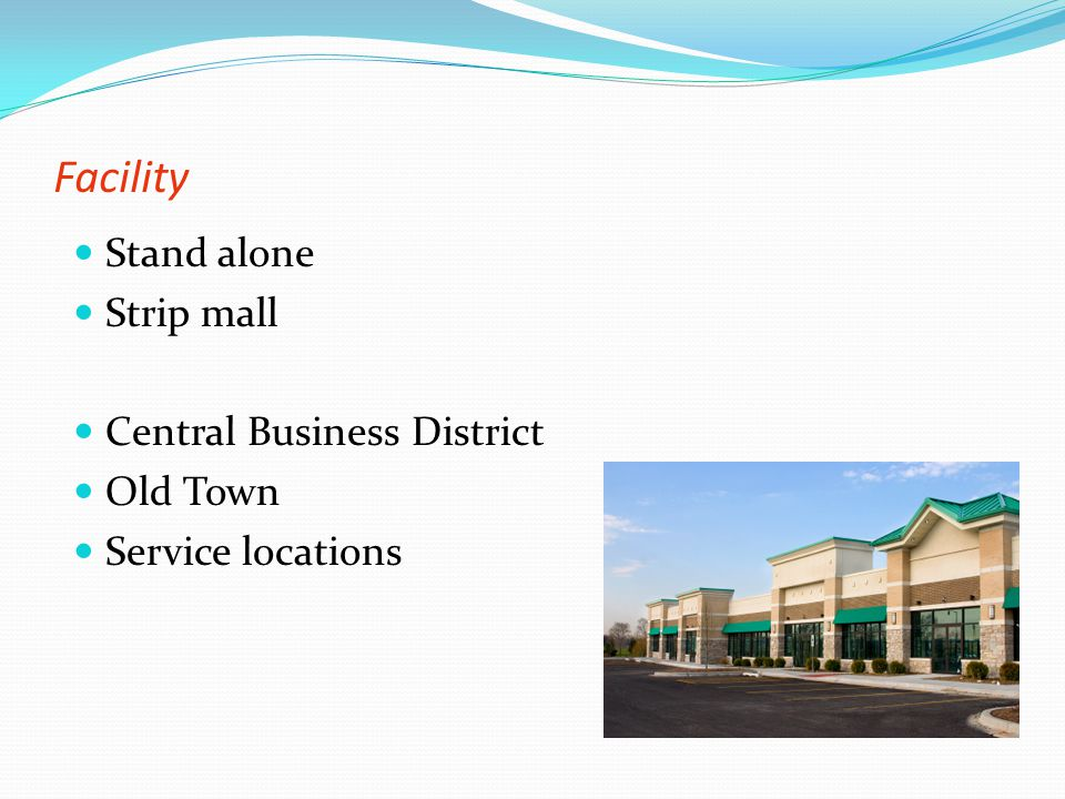 Facility Stand alone Strip mall Central Business District Old Town Service locations