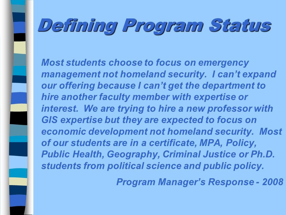 Defining Program Status Most students choose to focus on emergency management not homeland security.