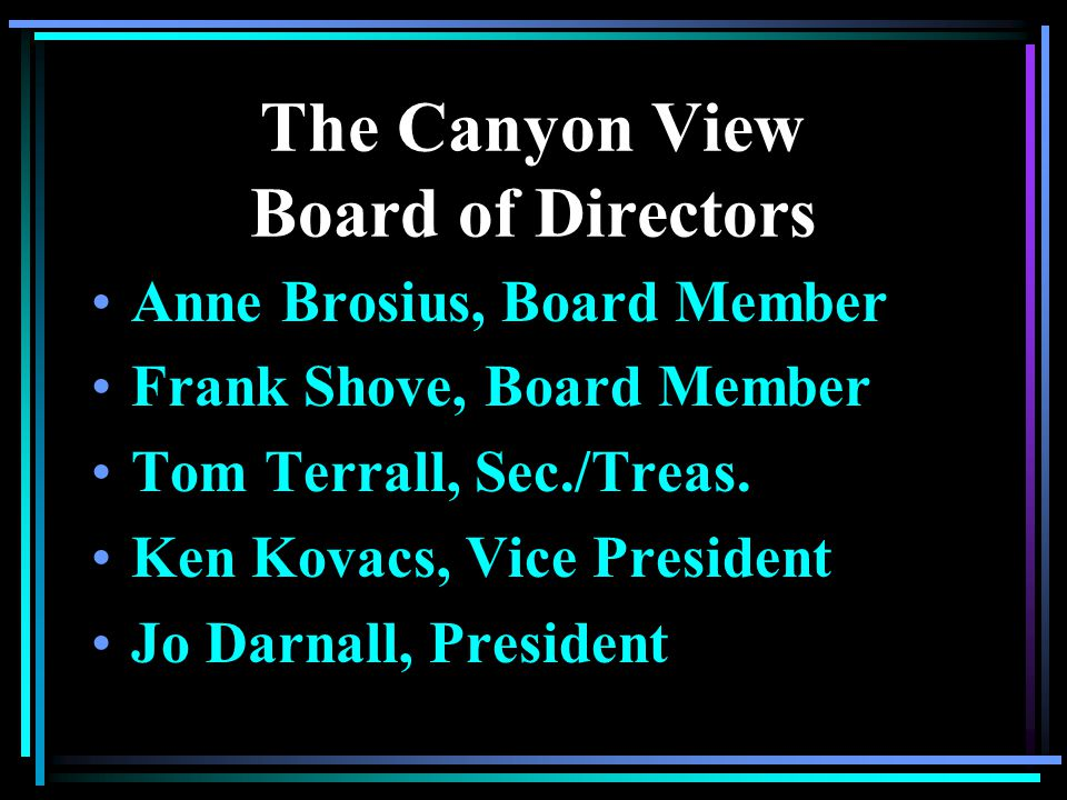 Annual Meeting Officers and Directors Jo Darnall President I live at 31 Larkspur Place and I am completing my three year term on the board and I am a candidate for re- election to the board.