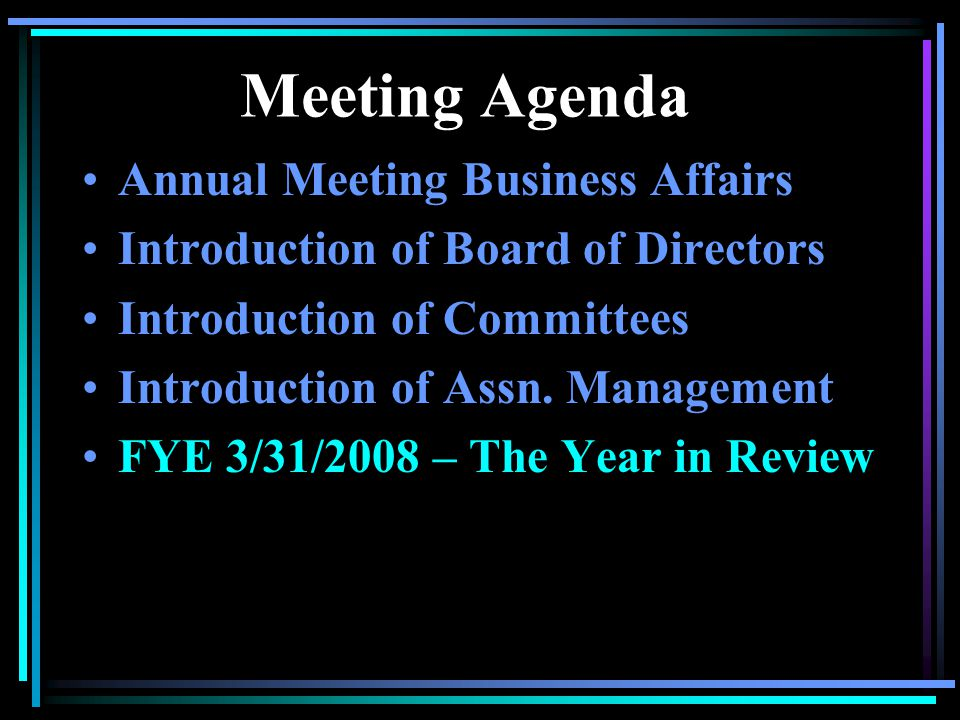 Meeting Agenda Annual Meeting Business Affairs Introduction of Board of Directors Introduction of Committees Introduction of Association Management