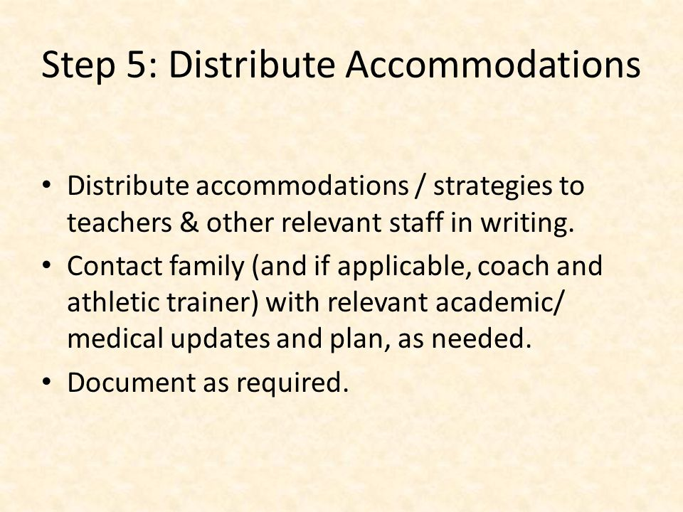Step 5: Distribute Accommodations Distribute accommodations / strategies to teachers & other relevant staff in writing.