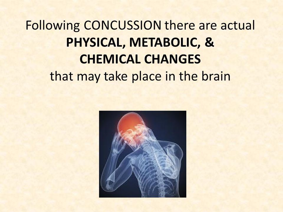 Following CONCUSSION there are actual PHYSICAL, METABOLIC, & CHEMICAL CHANGES that may take place in the brain