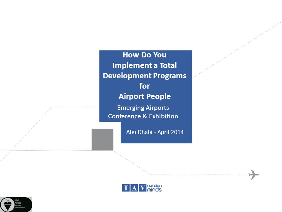 How Do You Implement a Total Development Programs for Airport People Emerging Airports Conference & Exhibition Abu Dhabi - April 2014
