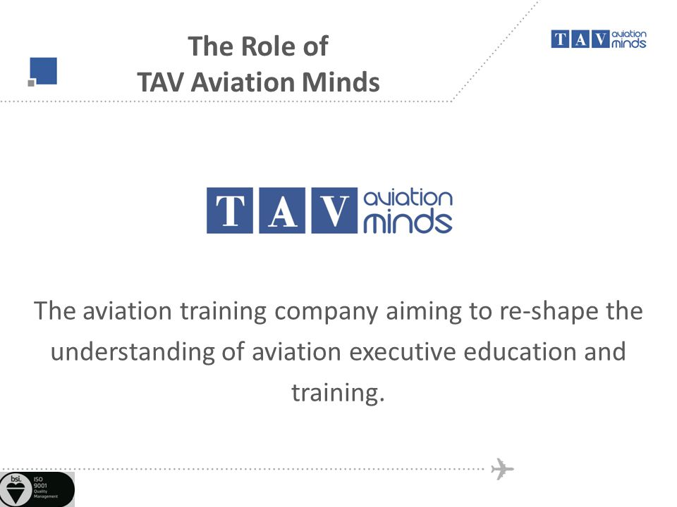 The Role of TAV Aviation Minds The aviation training company aiming to re-shape the understanding of aviation executive education and training.