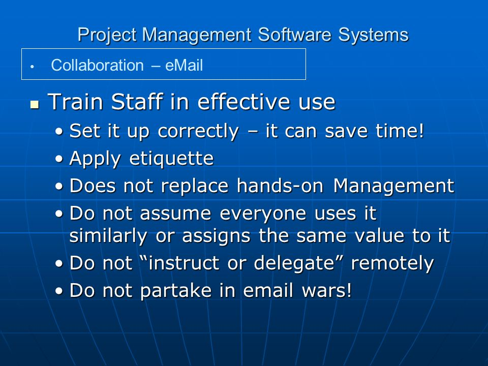 Project Management Software Systems Train Staff in effective use Train Staff in effective use Set it up correctly – it can save time!Set it up correctly – it can save time.