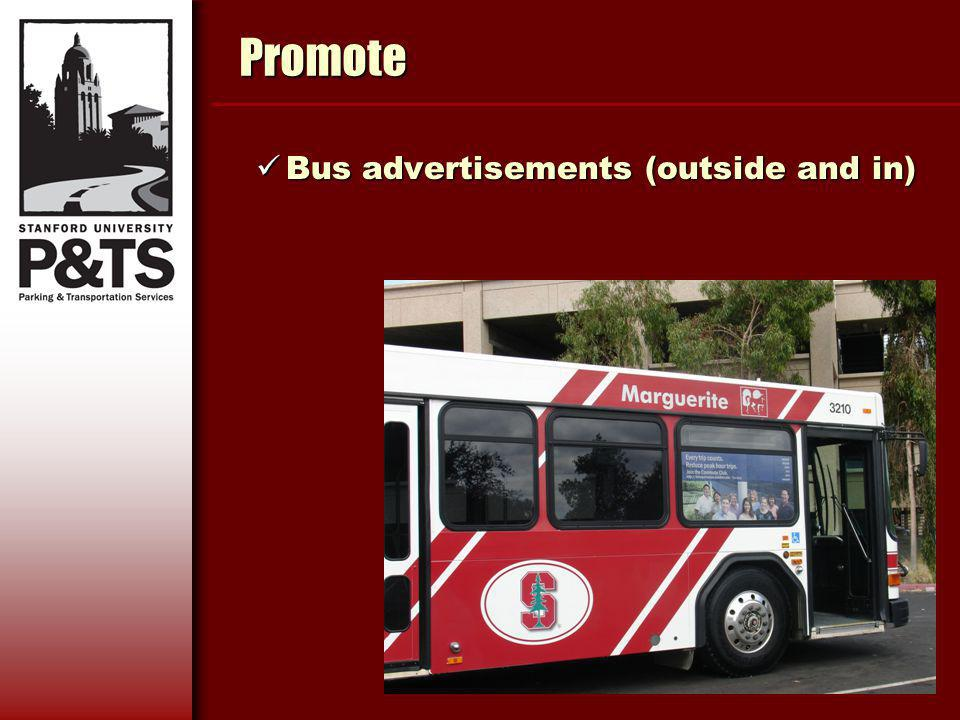 Promote Bus advertisements (outside and in) Bus advertisements (outside and in)