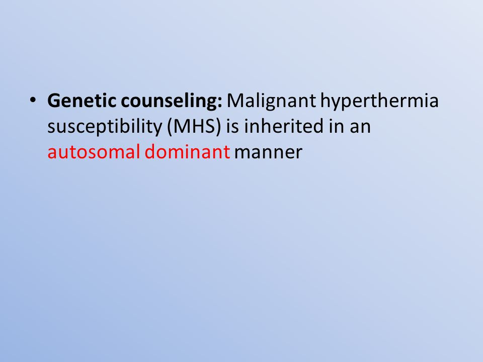 Genetic counseling: Malignant hyperthermia susceptibility (MHS) is inherited in an autosomal dominant manner