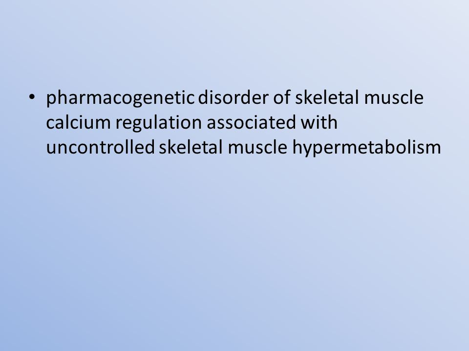 pharmacogenetic disorder of skeletal muscle calcium regulation associated with uncontrolled skeletal muscle hypermetabolism