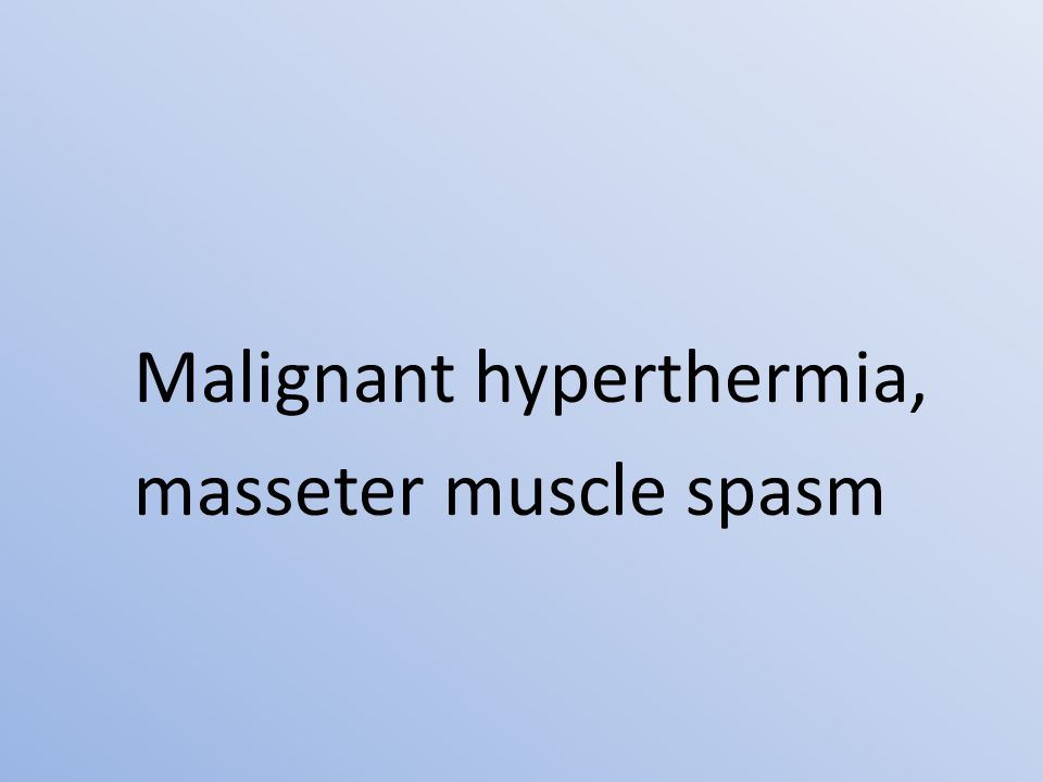 Malignant hyperthermia, masseter muscle spasm