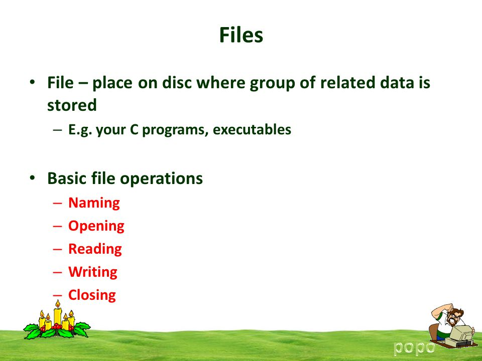 Files File – place on disc where group of related data is stored – E.g.