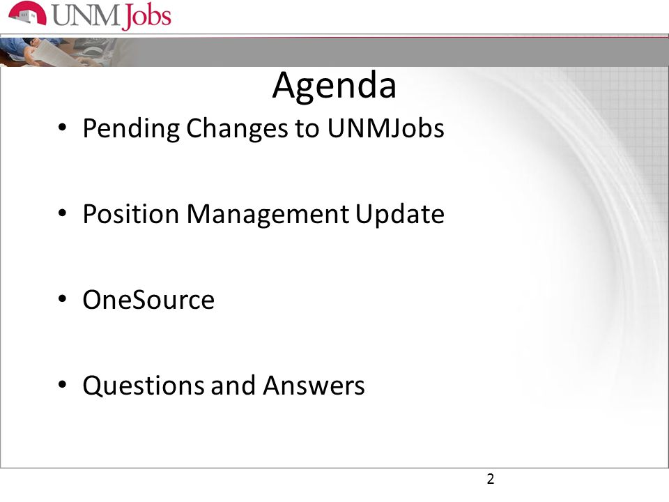 Agenda Pending Changes to UNMJobs Position Management Update OneSource Questions and Answers 2