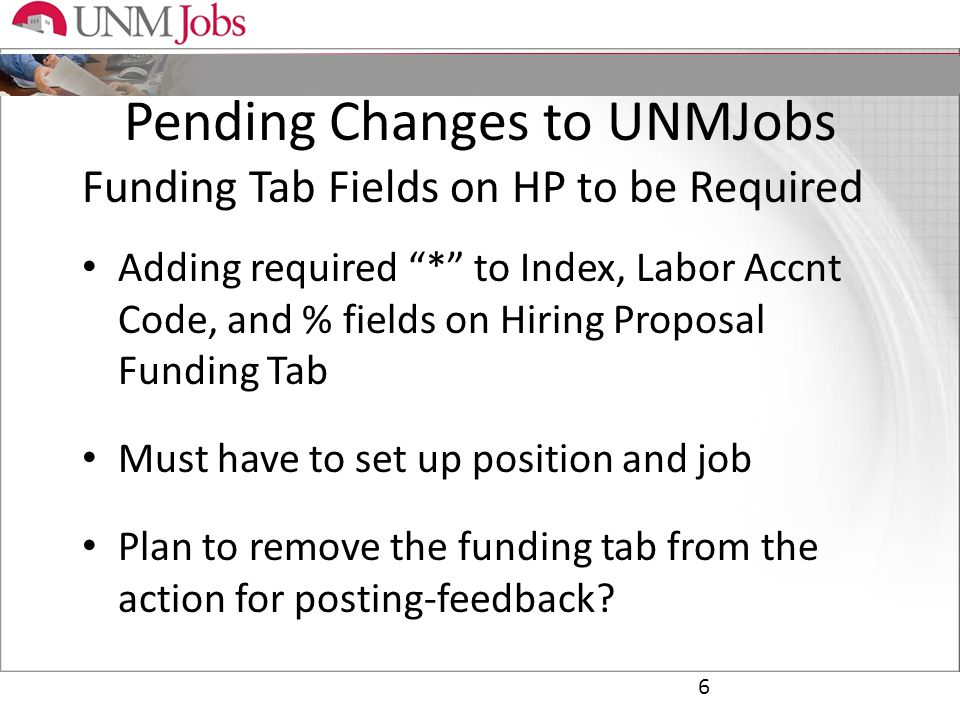 Pending Changes to UNMJobs Funding Tab Fields on HP to be Required Adding required * to Index, Labor Accnt Code, and % fields on Hiring Proposal Funding Tab Must have to set up position and job Plan to remove the funding tab from the action for posting-feedback.