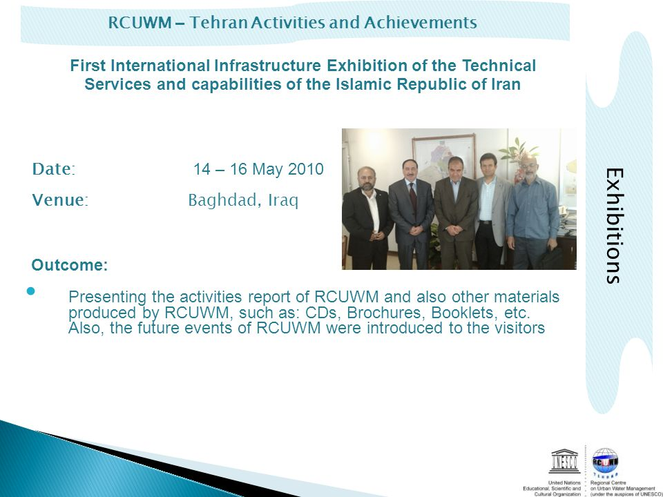RCUWM – Tehran Activities and Achievements Exhibitions Date: 14 – 16 May 2010 Venue:Baghdad, Iraq Outcome: Presenting the activities report of RCUWM and also other materials produced by RCUWM, such as: CDs, Brochures, Booklets, etc.