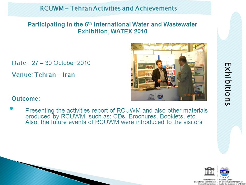 RCUWM – Tehran Activities and Achievements Exhibitions Date: 27 – 30 October 2010 Venue: Tehran - Iran Outcome: Presenting the activities report of RCUWM and also other materials produced by RCUWM, such as: CDs, Brochures, Booklets, etc.