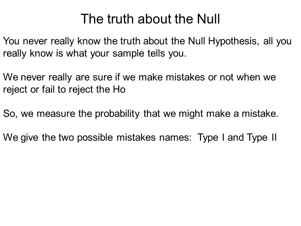You never really know the truth about the Null Hypothesis, all you really know is what your sample tells you.